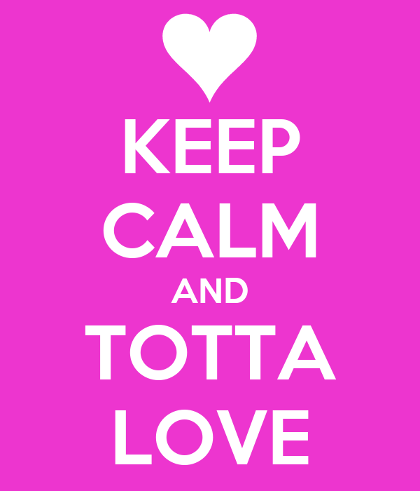 KEEP CALM AND TOTTA LOVE