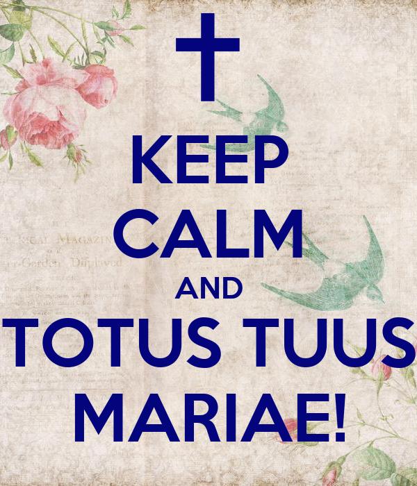 KEEP CALM AND TOTUS TUUS MARIAE!