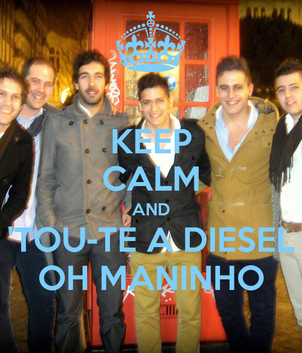 KEEP CALM AND 'TOU-TE A DIESEL OH MANINHO