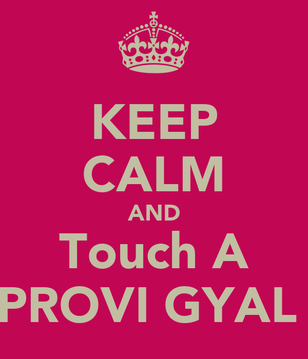 KEEP CALM AND Touch A PROVI GYAL
