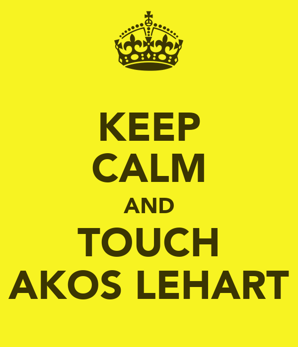 KEEP CALM AND TOUCH AKOS LEHART
