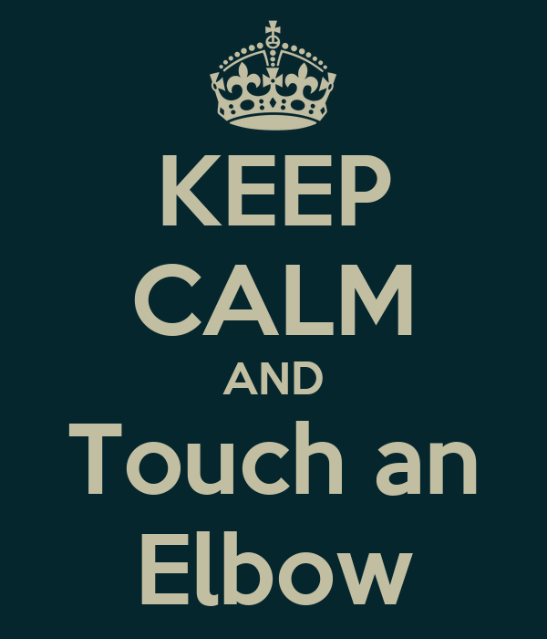 KEEP CALM AND Touch an Elbow