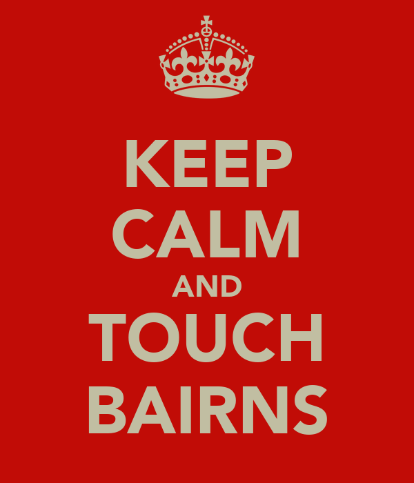 KEEP CALM AND TOUCH BAIRNS
