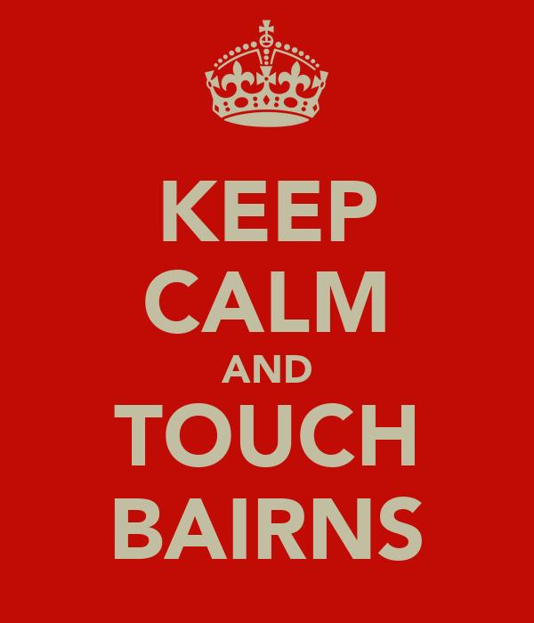 KEEP CALM AND TOUCH BAIRNS