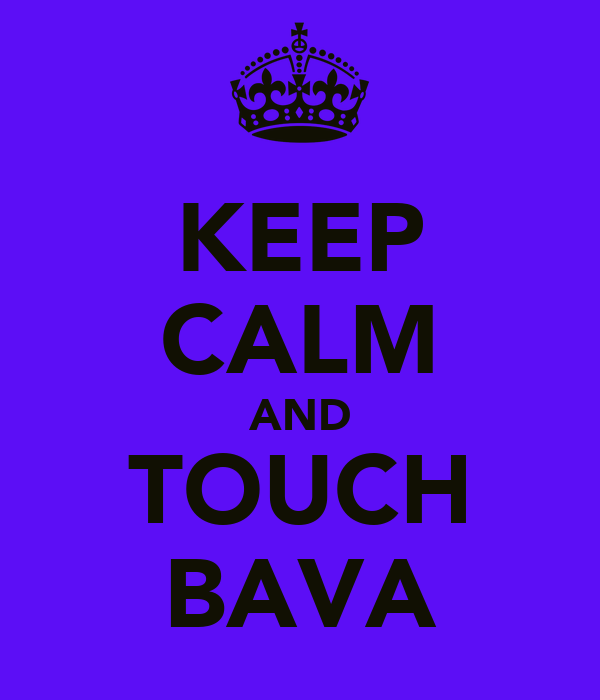 KEEP CALM AND TOUCH BAVA