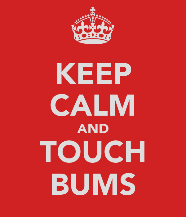 KEEP CALM AND TOUCH BUMS