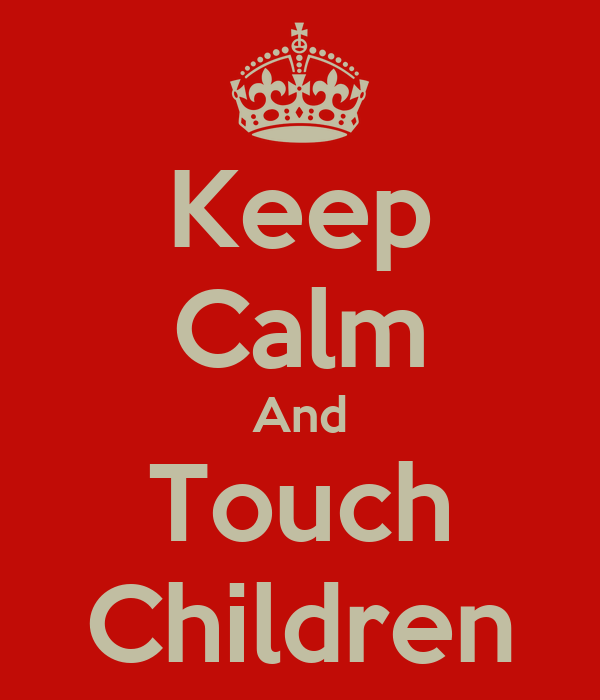 Keep Calm And Touch Children