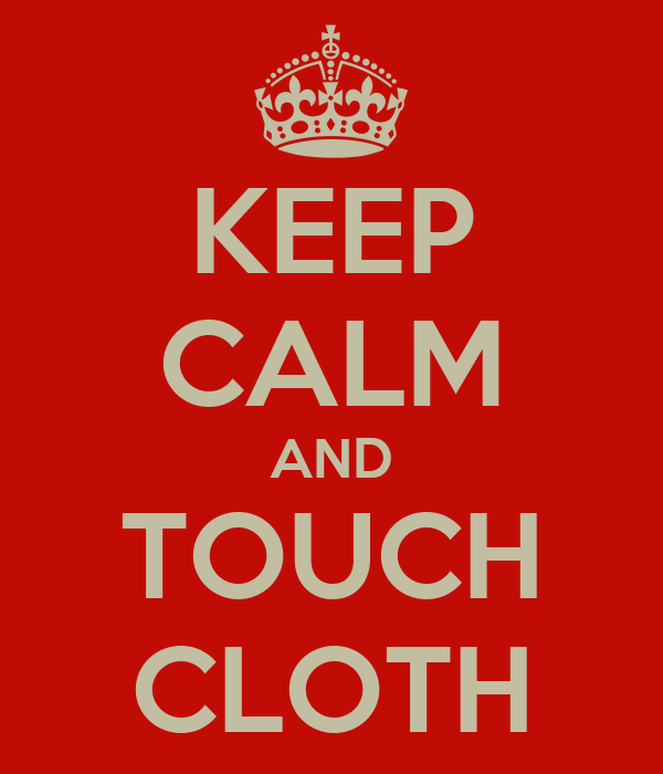 KEEP CALM AND TOUCH CLOTH