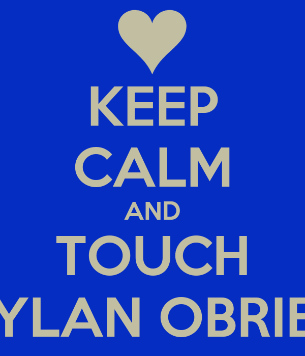KEEP CALM AND TOUCH DYLAN OBRIEN