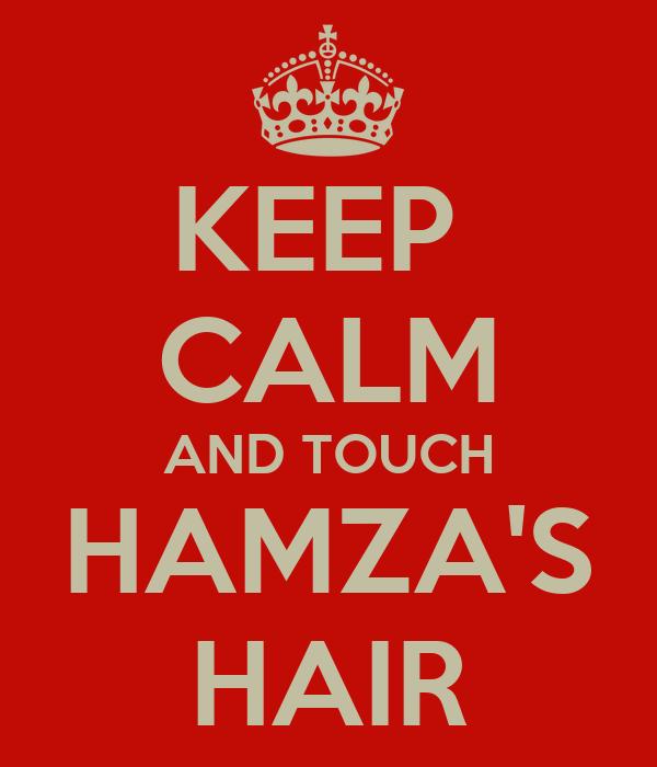 KEEP  CALM AND TOUCH HAMZA'S HAIR