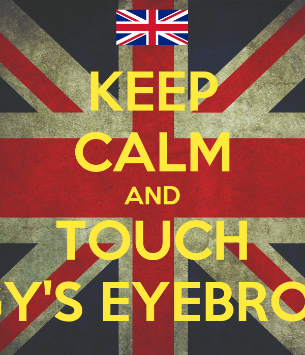 KEEP CALM AND TOUCH IGGY'S EYEBROWS