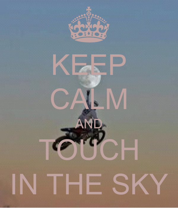 KEEP CALM AND TOUCH IN THE SKY