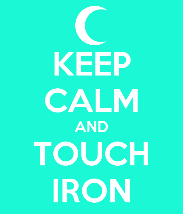 KEEP CALM AND TOUCH IRON