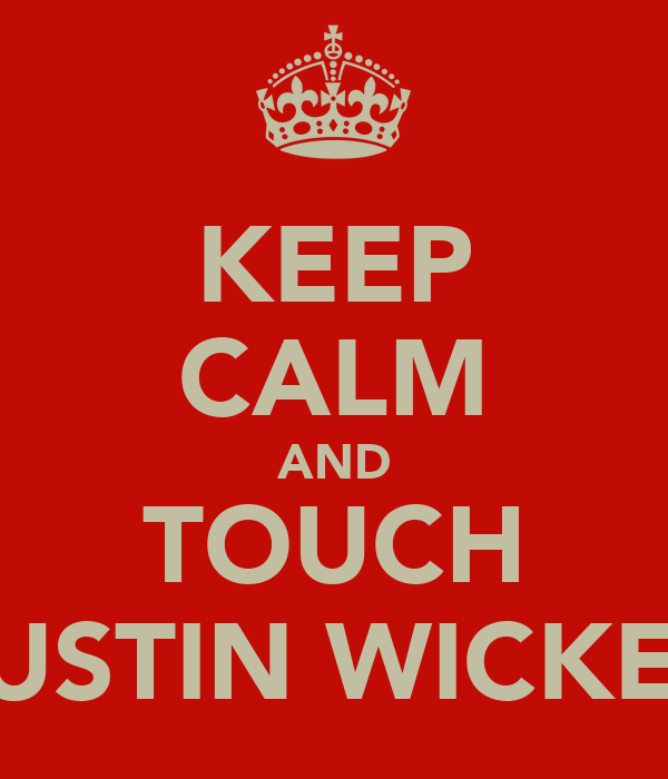 KEEP CALM AND TOUCH JUSTIN WICKEE