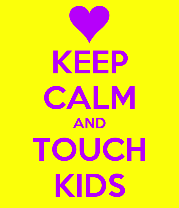 KEEP CALM AND TOUCH KIDS