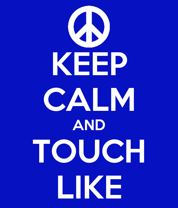 KEEP CALM AND TOUCH LIKE