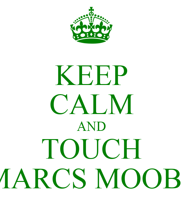KEEP CALM AND TOUCH MARCS MOOBS