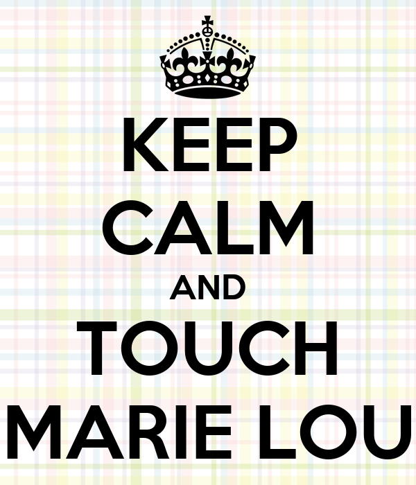 KEEP CALM AND TOUCH MARIE LOU