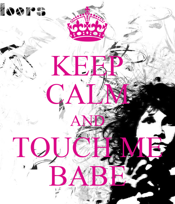 KEEP CALM AND TOUCH ME BABE