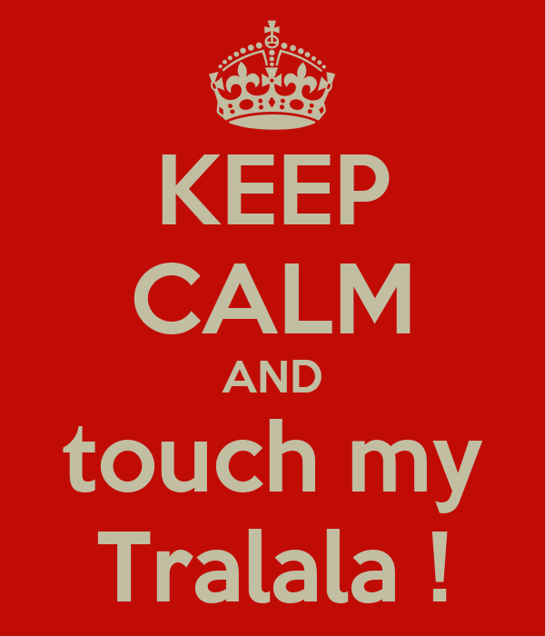 KEEP CALM AND touch my Tralala !