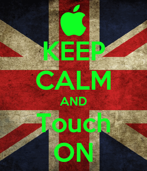 KEEP CALM AND Touch ON