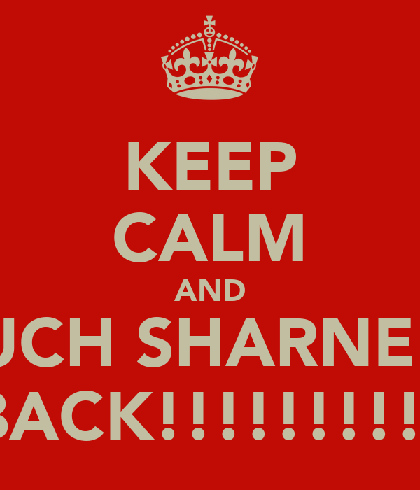 KEEP CALM AND TOUCH SHARNELL'S BACK!!!!!!!!!!