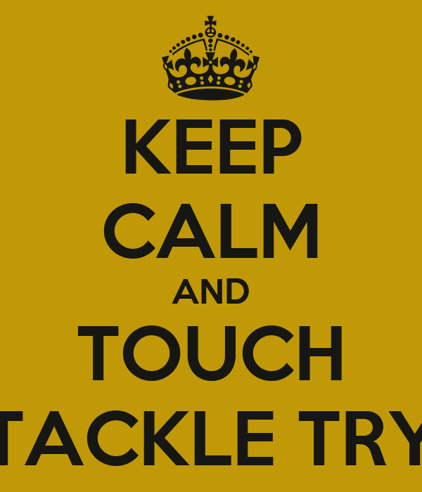KEEP CALM AND TOUCH TACKLE TRY