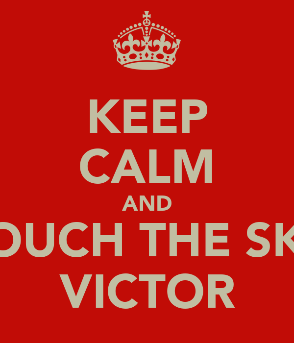 KEEP CALM AND TOUCH THE SKY VICTOR