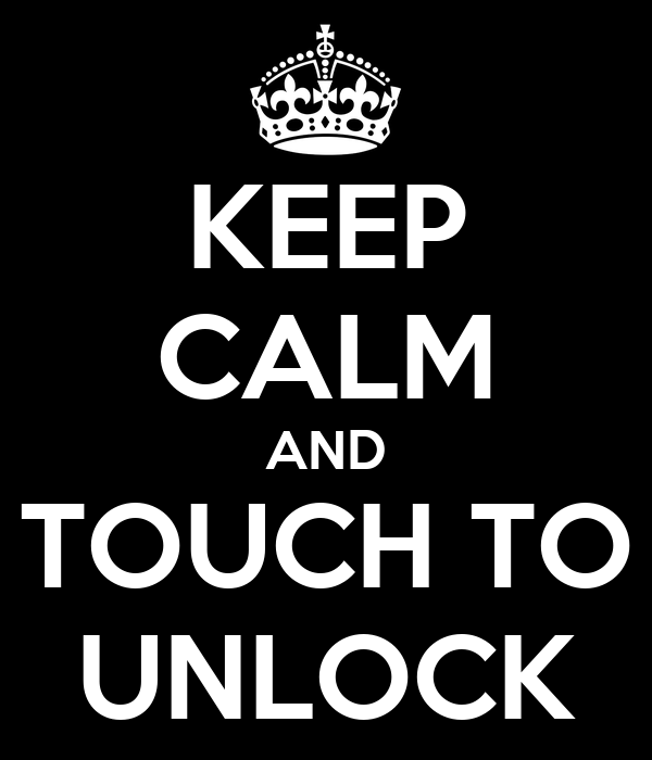 KEEP CALM AND TOUCH TO UNLOCK
