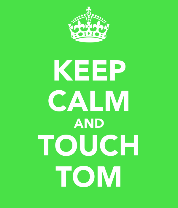 KEEP CALM AND TOUCH TOM