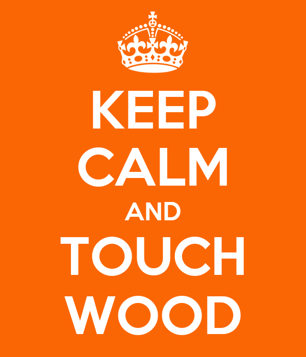 KEEP CALM AND TOUCH WOOD