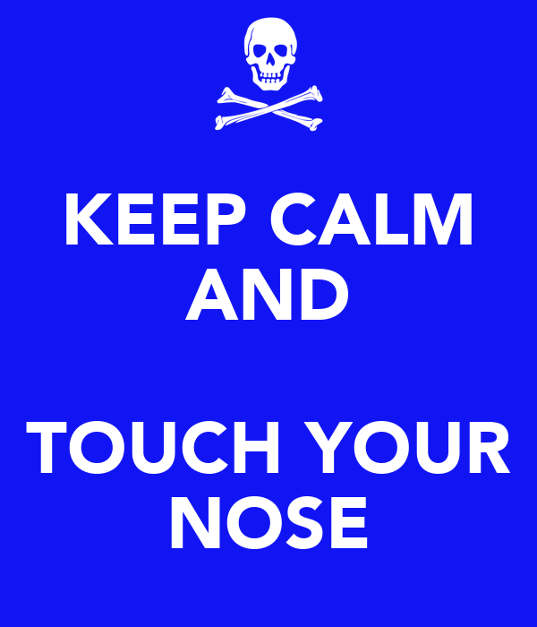 KEEP CALM AND  TOUCH YOUR NOSE