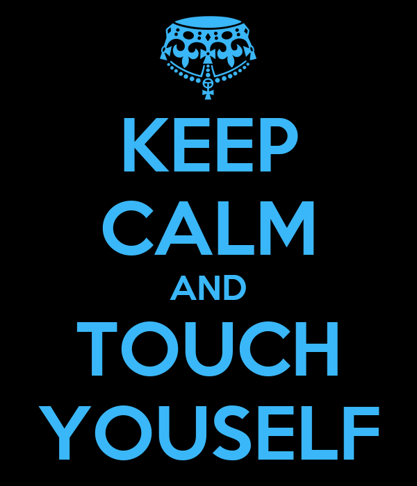 KEEP CALM AND TOUCH YOUSELF