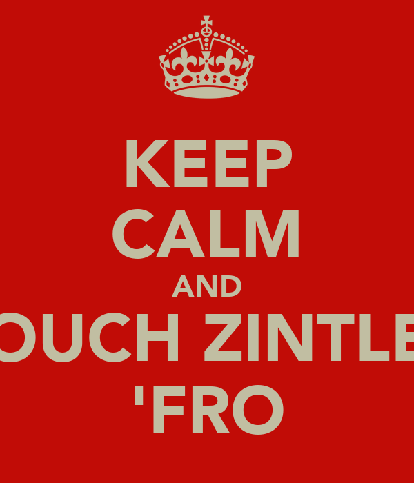 KEEP CALM AND TOUCH ZINTLES 'FRO