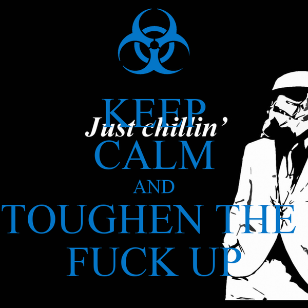 KEEP CALM AND TOUGHEN THE  FUCK UP