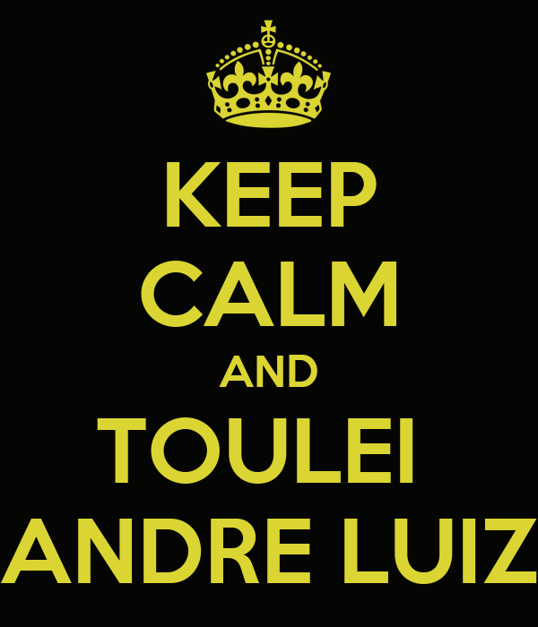 KEEP CALM AND TOULEI  ANDRE LUIZ