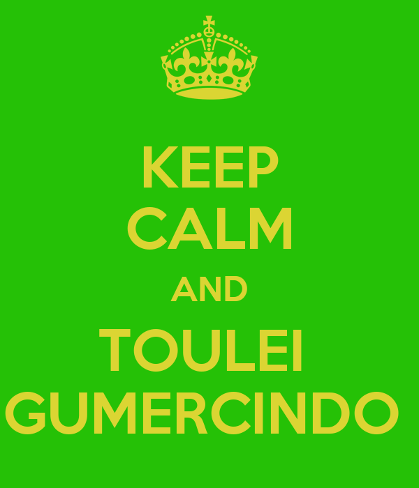KEEP CALM AND TOULEI  GUMERCINDO