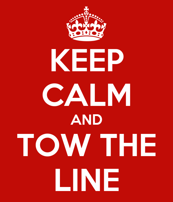 KEEP CALM AND TOW THE LINE