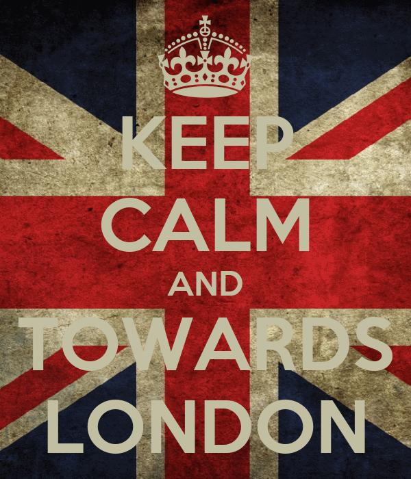KEEP CALM AND TOWARDS LONDON