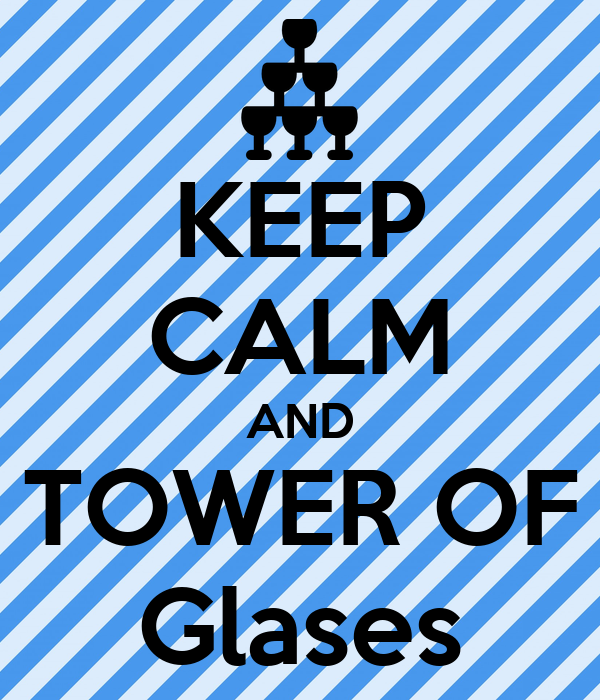 KEEP CALM AND TOWER OF Glases
