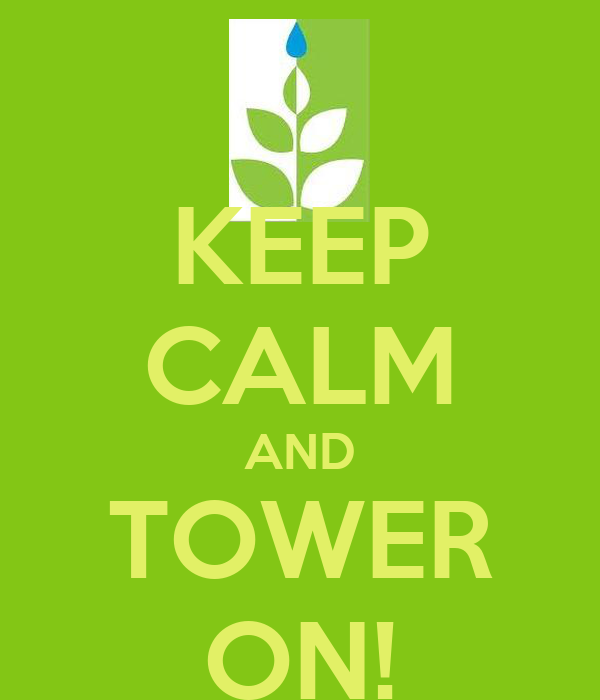 KEEP CALM AND TOWER ON!