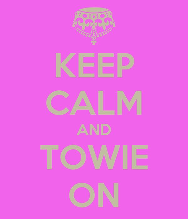 KEEP CALM AND TOWIE ON
