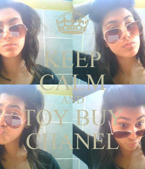 KEEP CALM AND TOY BUY CHANEL