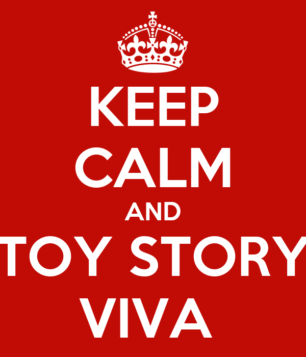 KEEP CALM AND TOY STORY VIVA