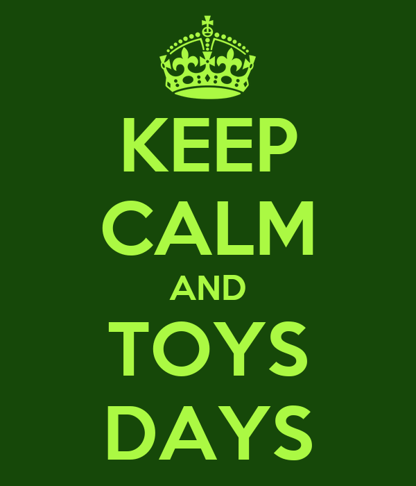 KEEP CALM AND TOYS DAYS