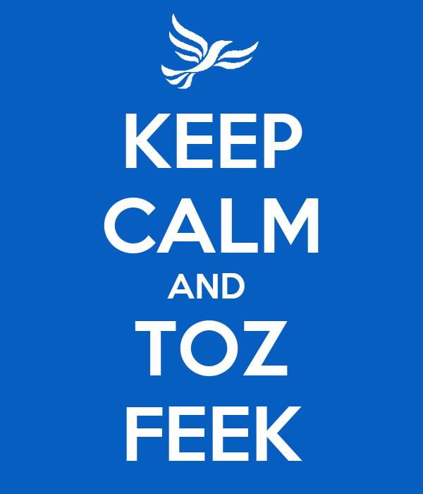 KEEP CALM AND  TOZ FEEK