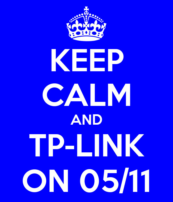 KEEP CALM AND TP-LINK ON 05/11