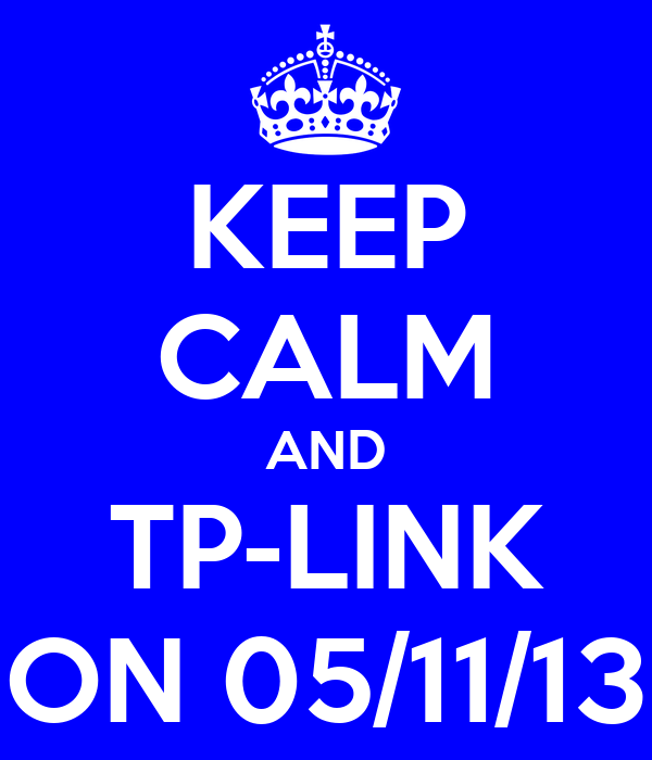 KEEP CALM AND TP-LINK ON 05/11/13
