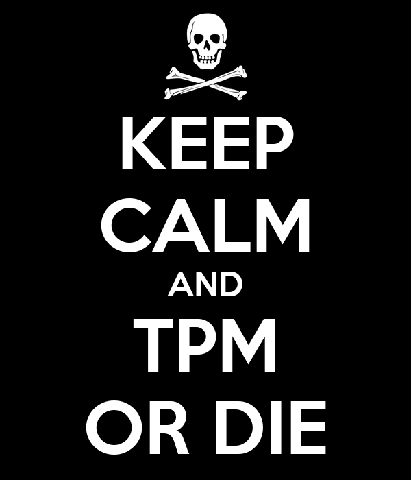 KEEP CALM AND TPM OR DIE