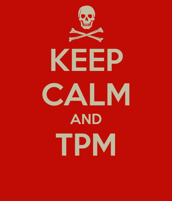 KEEP CALM AND TPM
